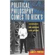 Political Philosophy Comes To Rick's: Casablanca And American Civic Culture by Pontuso, James F., 9780739108321
