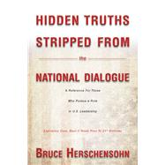 Hidden Truths Stripped from the National Dialogue by Herschensohn, Bruce, 9780825308321