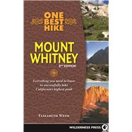 One Best Hike: Mount Whitney Everything you need to know to successfully hike California's highest peak by Wenk, Elizabeth, 9780899978321