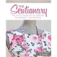The Sewtionary: An A to Z Guide to 101 Sewing Techniques & Definitions by St. Germaine, Tasia, 9781440238321