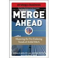 Merge Ahead: Mastering the Five Enduring Trends of Artful M&A by Adolph, Gerald; Pettit, Justin; Sisk, Michael, 9780071508322
