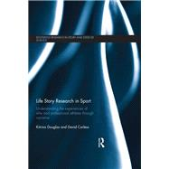 Life Story Research in Sport: Understanding the Experiences of Elite and Professional Athletes through Narrative by Douglas; Kitrina, 9781138208322