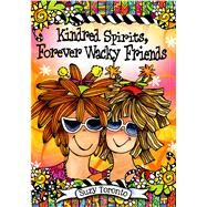 Kindred Spirits, Forever Wacky Friends by Toronto, Suzy, 9781598428322