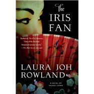 The Iris Fan A Novel of Feudal Japan by Rowland, Laura Joh, 9781250068323
