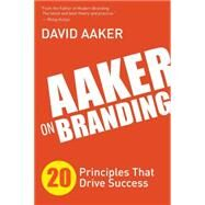 Aaker on Branding: 20 Principles That Drive Success by Aaker, David, 9781614488323