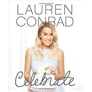 Lauren Conrad Celebrate by Conrad, Lauren; Bruce, Leslie (CON), 9780062438324
