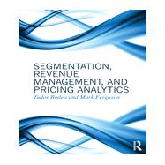Segmentation, Revenue Management and Pricing Analytics by Bodea; Tudor, 9780415898324