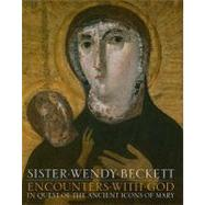 Encounters with God : In Quest of Ancient Icons of Mary by Beckett, Wendy, 9781570758324