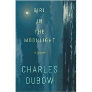 Girl in the Moonlight by Dubow, Charles, 9780062358325