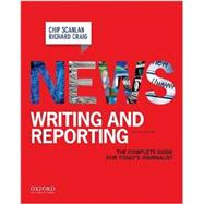 News Writing and Reporting The Complete Guide for Today's Journalist by Scanlan, Chip; Craig, Richard, 9780195188325