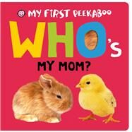 My First Peekaboo: Who's My Mom? by Priddy, Roger, 9780312518325