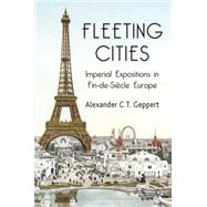 Fleeting Cities Imperial Expositions in Fin-de-Siècle Europe by Geppert, Alexander C.T., 9781137358325