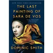 The Last Painting of Sara de Vos A Novel by Smith, Dominic, 9781250118325