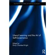 Liberal Learning and the Art of Self-Governance by Chamlee-Wright; Emily, 9780415708326
