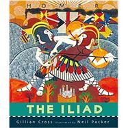 The Iliad by CROSS, GILLIANPACKER, NEIL, 9780763678326
