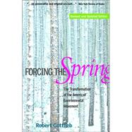 Forcing the Spring : The Transformation of the American Environmental Movement by Gottlieb, Robert, 9781559638326