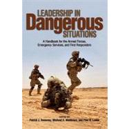 Leading in Dangerous Situations: A Handbook for the Armed Forces, Emergency Services and First Responders by Sweeney, Patrick J.; Matthews, Michael D.; Lester, Paul B., 9781591148326