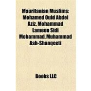 Mauritanian Muslims : Mohamed Ould Abdel Aziz, Mohammad Lameen Sidi Mohammad, Muhammad Ash-Shanqeeti by , 9781156528327