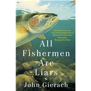 All Fishermen Are Liars by Gierach, John, 9781451618327