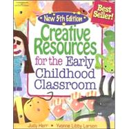 Creative Resources for the Early Childhood Classroom by Herr, Judy; Libby-Larson, Yvonne R., 9781428318328