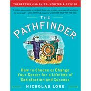 The Pathfinder How to Choose or Change Your Career for a Lifetime of Satisfaction and Success by Lore, Nicholas, 9781451608328
