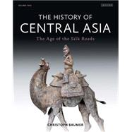 The History of Central Asia The Age of the Silk Roads (Volume 2) by Baumer, Christoph, 9781780768328