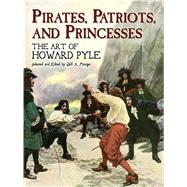 Pirates, Patriots, and Princesses The Art of Howard Pyle by Pyle, Howard; Menges, Jeff A., 9780486448329