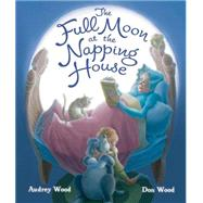 The Full Moon at the Napping House by Wood, Audrey; Wood, Don, 9780544308329