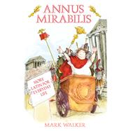 Annus Mirabilis : More Latin for Everyday Life by Unknown, 9780752448329