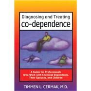 Diagnosing and Treating Co-Dependence : A Guide for Professionals Who Work with Chemical Dependents, their Spouses, and Children by Cermak, Timmen L., 9780935908329