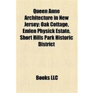 Queen Anne Architecture in New Jersey : Oak Cottage, Emlen Physick Estate, Short Hills Park Historic District by , 9781157358329