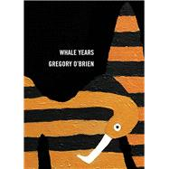 Whale Years by O'Brien, Gregory, 9781869408329