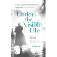 Under the Visible Life by Echlin, Kim, 9780143178330