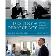 Destiny of Democracy: The Civil Rights Summit at the Lbj Presidential Library by Updegrove, Mark K.; Lewis, John, 9780988508330