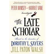 The Late Scholar Peter Wimsey and Harriet Vane Investigate by Walsh, Jill Paton; Sayers, Dorothy L., 9781250068330