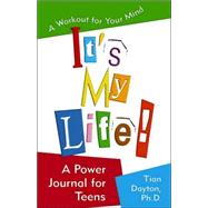 It's My Life!: A Power Journal for Teens: A Workout for Your Mind by Dayton, Tian, +Ph.D., 9781558748330