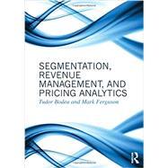 Segmentation, Revenue Management and Pricing Analytics by Bodea; Tudor, 9780415898331