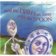 And the Dish Ran Away With the Spoon by Stevens, Janet; Crummel, Susan Stevens, 9780544668331