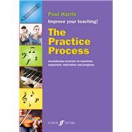 The Practice Process: Revolutionize Practice to Maximize Enjoyment, Motivation and Progress by Harris, Paul (COP), 9780571538331