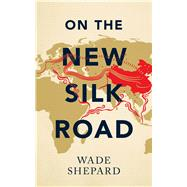 On the New Silk Road by Shepard, Wade, 9781783608331