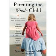 Parenting the Whole Child: A Holistic Child Psychiatrist Offers Practical Wisdom on Behavior, Brain Health, Nutrition, Exercise, Family Life, Peer Relationships, School Life, Tr by Shannon, Scott M., M.D.; Heckman, Emily (CON), 9780393708332