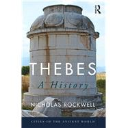 Thebes: A History by Rockwell,Nicholas, 9781138658332