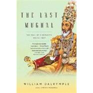 The Last Mughal by DALRYMPLE, WILLIAM, 9781400078332