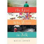 The Girl Who Wrote in Silk by Estes, Kelli, 9781492608332