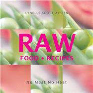 Raw Food Recipes: No Meat, No Heat by Scott-Aitken, Lynelle, 9781863028332