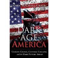 Dark Age America by Greer, John Michael, 9780865718333