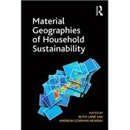 Material Geographies of Household Sustainability by Gorman-Murray,Andrew;Lane,Ruth, 9781138268333