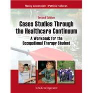 Case Studies Through the Health Care Continuum A Workbook for the Occupational Therapy Student by Lowenstein, Nancy; Halloran, Patricia, 9781617118333
