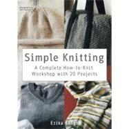 Simple Knitting A Complete How-to-Knit Workshop with 20 Projects by Knight, Erika, 9780312668334