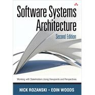 Software Systems Architecture Working With Stakeholders Using Viewpoints and Perspectives by Rozanski, Nick; Woods, E�in, 9780321718334